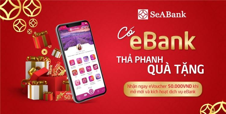 Mở mới EBank và nhận hàng ngàn voucher hấp dẫn từ SeABank