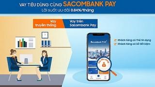 Vay tiêu dùng cùng Sacombank Pay với lãi suất ưu đãi chỉ 0,84%/tháng