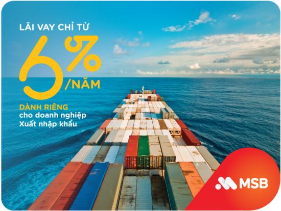 Lãi suất 6%/năm dành cho doanh nghiệp xuất nhập khẩu của MSB